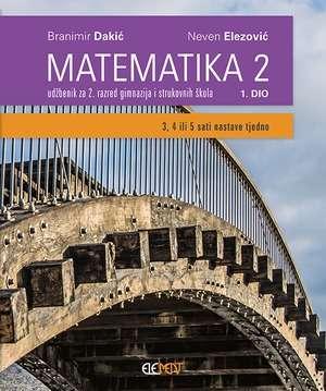 MATEMATIKA 2, 1. DIO : udžbenik za 2. razred gimnazija i strukovnih škola - (3, 4 ili 5 sati nastave tjedno) - Branimir Dakić, Neven Elezović