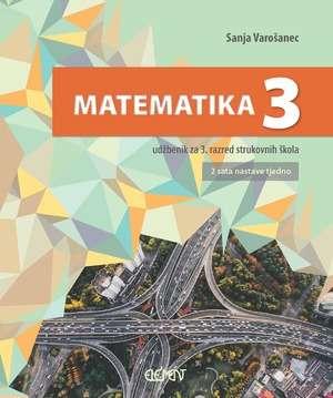MATEMATIKA 3 : udžbenik za 3. razred strukovnih škola (2 sata nastave tjedno) autora Sanja Varošanec