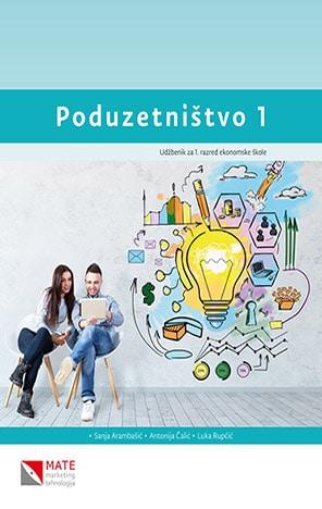 PODUZETNIŠTVO 1: udžbenik za 1. razred ekonomske škole autora Antonija Čalić, Sanja Arambašić, Luka Rupčić