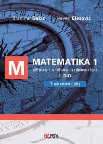 MATEMATIKA 1, 2. DIO : udžbenik za 1. razred gimnazija i strukovnih škola -  (5 sati nastave tjedno) - Branimir Dakić, Neven Elezović