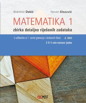 Branimir Dakić, Neven Elezović - Matematika 1: zbirka riješenih zadataka za 1. razred gimnazija i strukovnih škola, 2.dio (3 ili 4 sata tjedno) !2019!