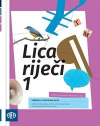 LICA RIJEČI 1: udžbenik iz hrvatskoga jezika za 1. razred <b<gimnazija i 4-godišnjih strukovnih škola</b> (140 sati godišnje)