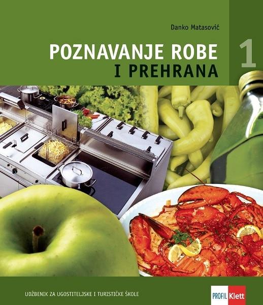 POZNAVANJE ROBE I PREHRANA 1 : udžbenik za 1. razred UGOSTITELJSKE i TURISTIČKE škole autora Danko Matasović
