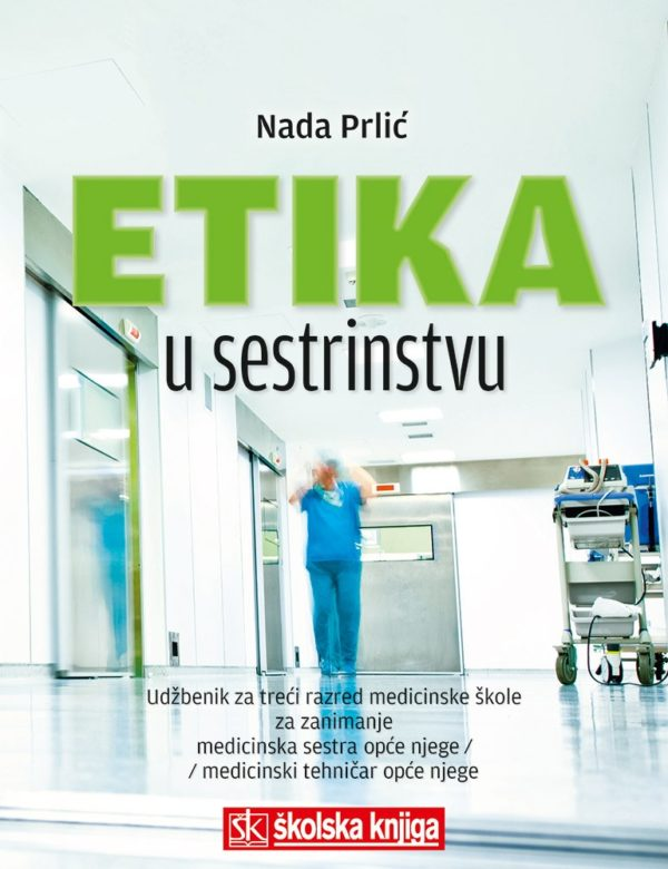 Nada Prlić - ETIKA U SESTRINSTVU : udžbenik za 3. razred medicinske škole za zanimanje medicinska sestra/tehničar opće njege