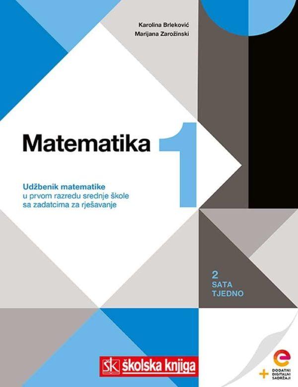 MATEMATIKA 1 : udžbenik matematike s dodatnim digitalnim sadržajima u prvom razredu srednje škole sa zadatcima za rješavanje, 2 sata tjedno autora Karolina Brleković, Marijana Zarožinski