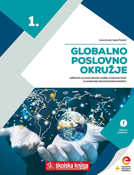 GLOBALNO POSLOVNO OKRUŽJE : udžbenik -  s dodatnim digitalnim sadržajima u prvom razredu srednje strukovne škole za zanimanje ekonomist/ekonomistica - izborni predmet - Ivana Levak, Sanja Pintarić