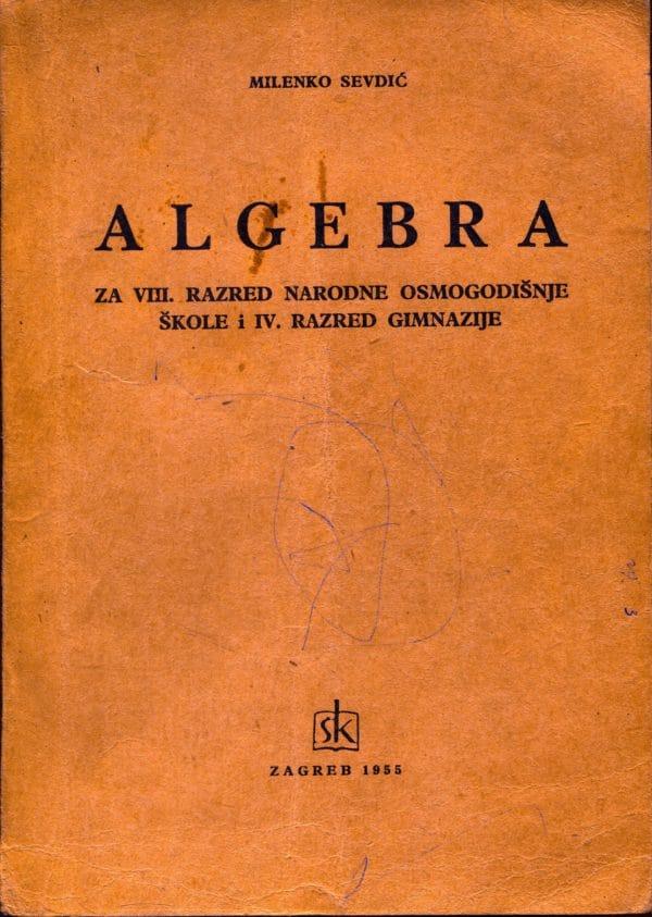 Algebra za VIII. razred narodne osmogodišnje škole i IV. razred gimnazije Milenko Sevdić
