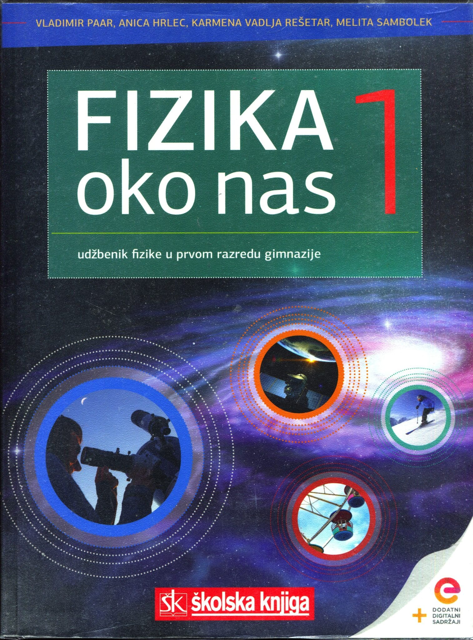FIZIKA OKO NAS 1 : udžbenik fizike s dodatnim digitalnim sadržajima u prvom razredu gimnazija autora Vladimir Paar, Anica Hrlec, Melita Sambolek, Karmena Vadlja Rešeta