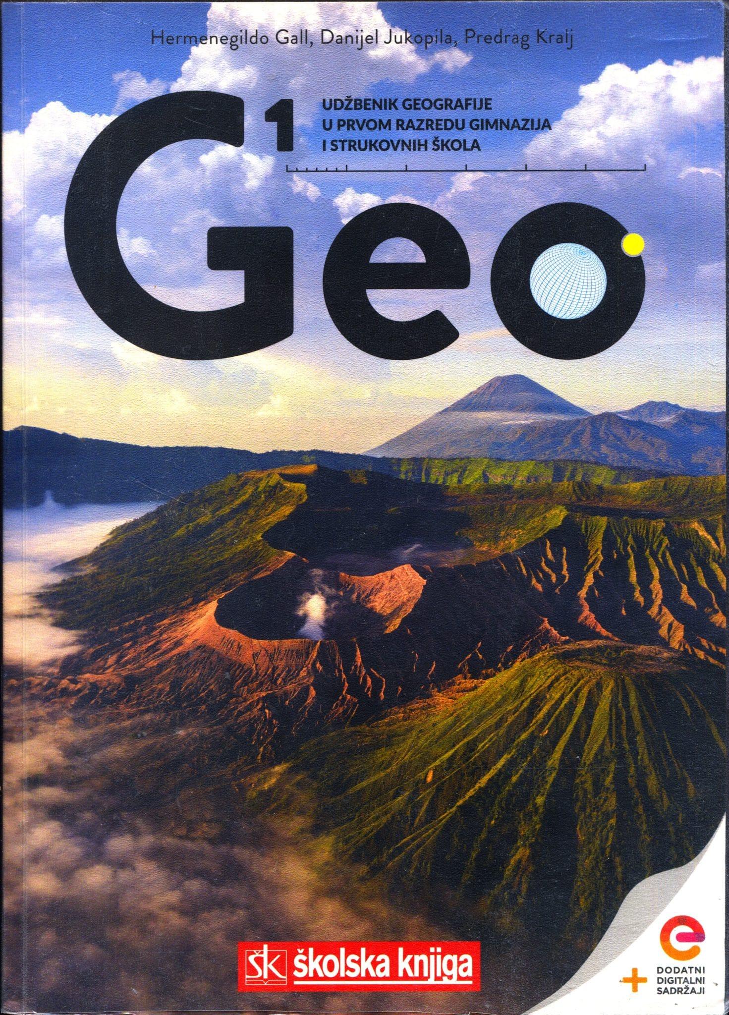 GEO 1 : udžbenik geografije s dodatnim digitalnim sadržajima u prvom razredu gimnazija i strukovnih škola autora Hermenegildo Gall, Danijel Jukopila, Predrag Kralj