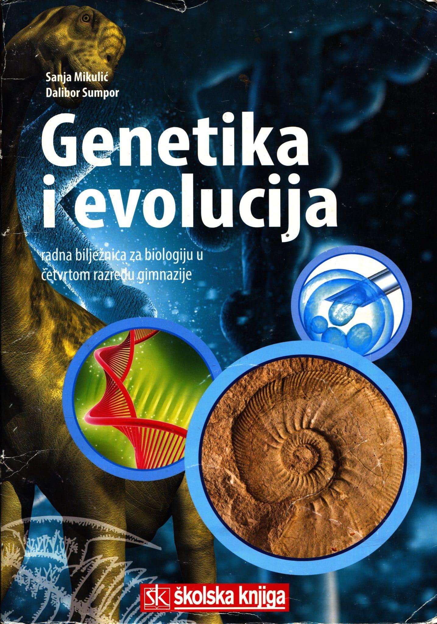 genetika i evolucija : radna bilježnica za biologiju u četvrtom razredu gimnazije autora Sanja Mikulić, Dalibor Sumpor
