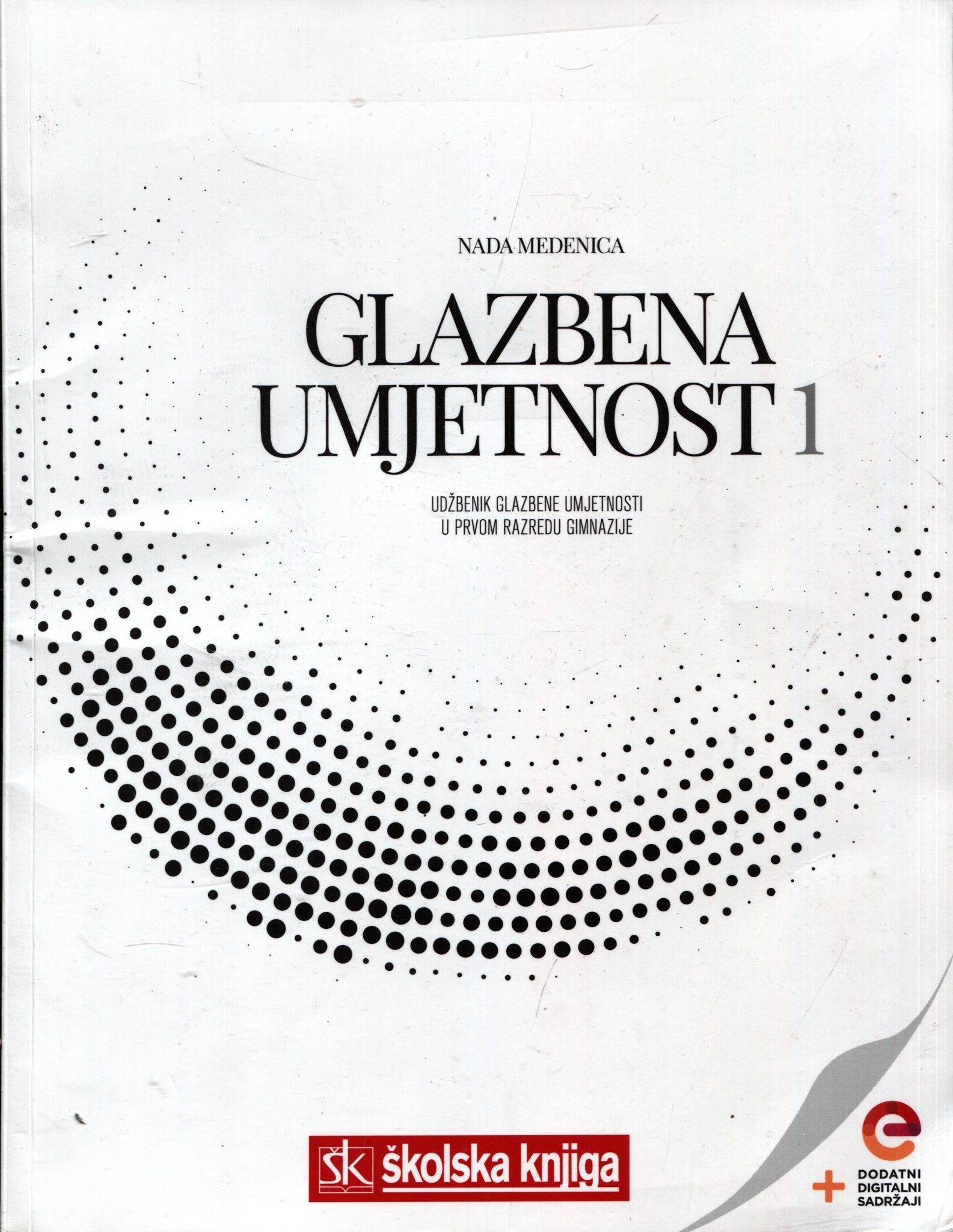 GLAZBENA UMJETNOST 1 : udžbenik glazbene umjetnosti  s dodatnim digitalnim sadržajima u prvom razredu gimnazije autora Nada Medenica