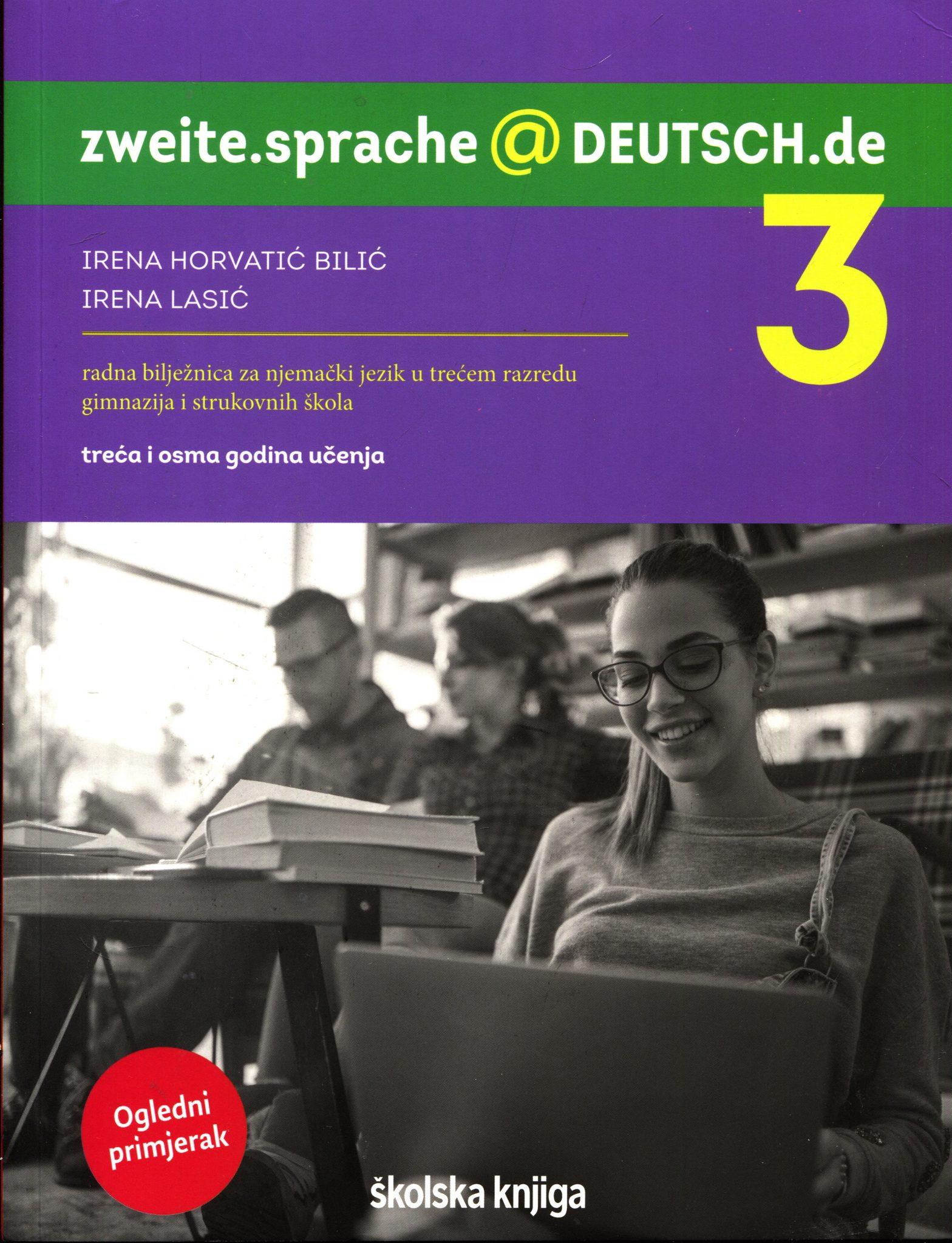 Irena Horvatić Bilić, Irena Lasić  - ZWEITE.SPRACHE@DEUTSCH.DE 3 - radna bilježnica za njemački jezik u trećem razredu gimnazija i strukovnih škola, 3. i 8. godina učenja !2020!