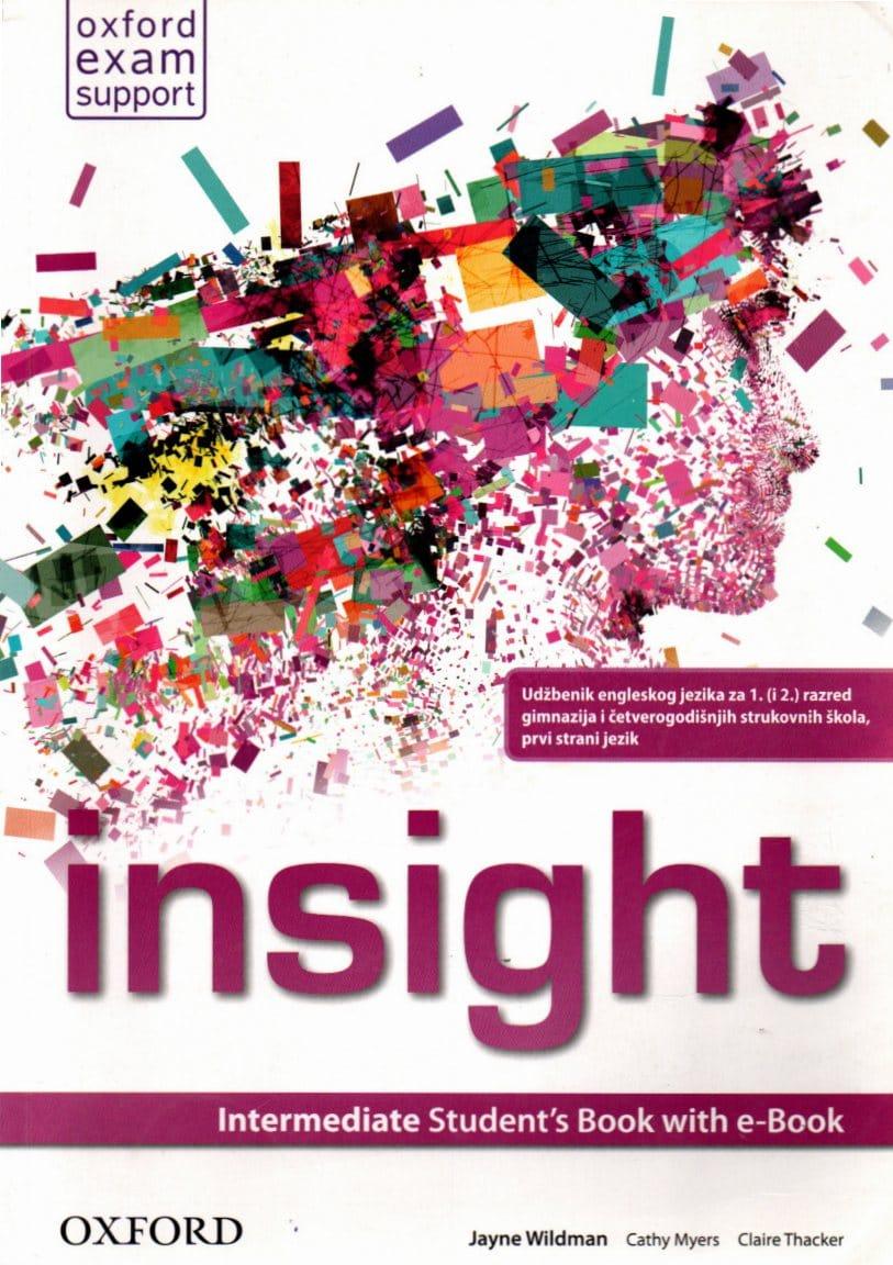 INSIGHT INTERMEDIATE :  udžbenik engleskog jezika za 1. (i 2.) razred gimnazija i 4-godišnjih strukovnih škola, prvi strani jezik autora Jayne Wildman, Fiona Beddall