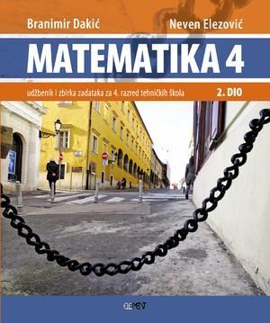 MATEMATIKA 4 - 2. DIO : udžbenik i zbirka zadataka  za 4. razred tehničkih škola  autora Branimir Dakić, Neven Elezović