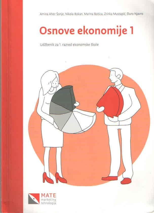 OSNOVE EKONOMIJE 1 : udžbenik za 1. razred ekonomske škole autora Amina Ahec Šonje, Nikola Bokan, Marina Botica, Zrinka Mustapić, Đuro Njavro