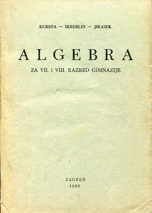 Đuro Kurepa, Stjepan Škreblin, Vladimir Jirasek, sastavili - Algebra