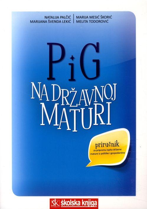 Pig na državnoj maturi - priručnik za pripremu ispita državne mature iz politike i gospodarstva * Palčić, Lekić, škorić, Todorović meki uvez