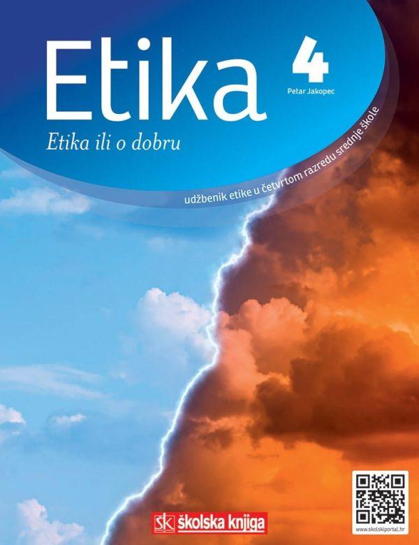 ETIKA 4 - ETIKA ILI O DOBRU : udžbenik etike u četvrtom razredu gimnazija i srednjih škola autora Petar Jakopec