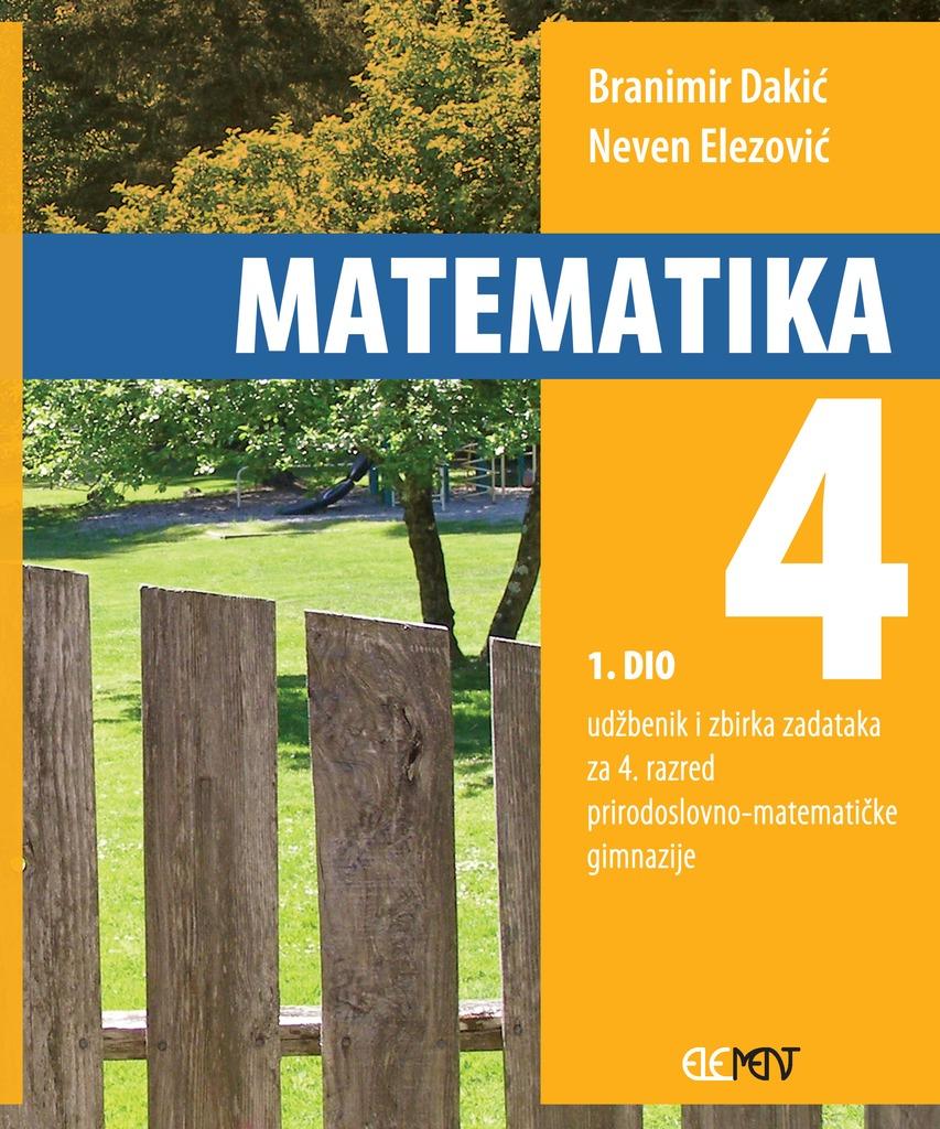 MATEMATIKA 4 - 1. DIO : udžbenik i zbirka zadataka za 4. razred prirodoslovno-matematičke gimnazije autora Branimir Dakić, Neven Elezović