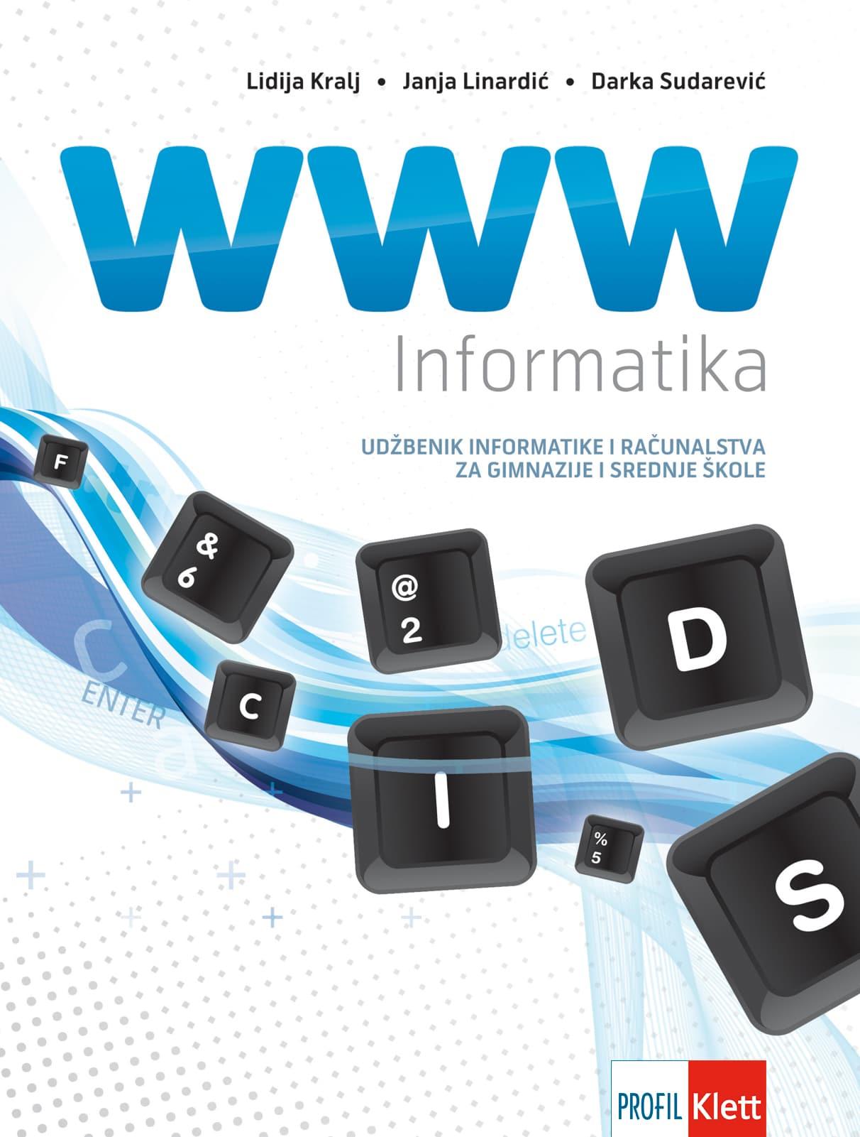 WWW INFORMATIKA : udžbenik informatike i računalstva s  e-podrškom za gimnazije i srednje škole autora Lidija Kralj, Janja Linardić, Darka Sudarević