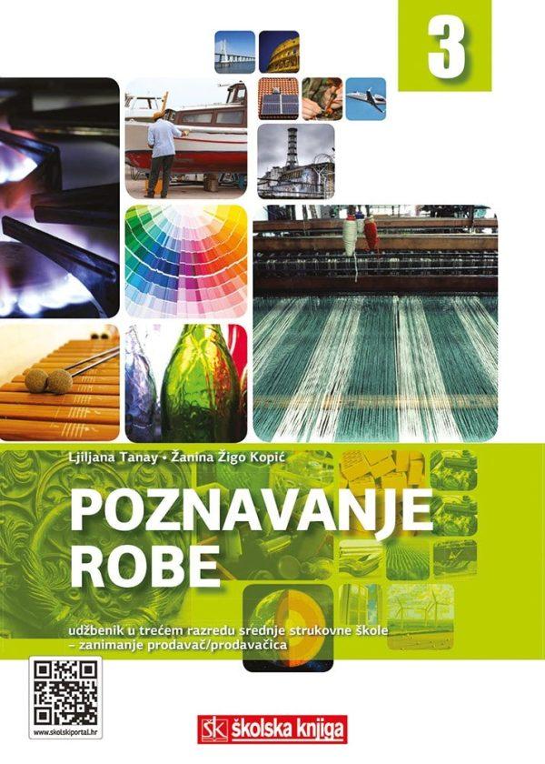 POZNAVANJE ROBE 3 : udžbenik u trećem razredu srednjih strukovnih škola za zanimanje prodavač/prodavačica autora Ljiljana Tanay, Žanina Žigo Kopić