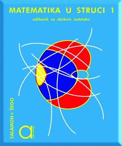 MATEMATIKA U STRUCI 1 : udžbenik sa zbirkom zadataka za 1. razred TROGODIŠNJIH  strukovnih škola autora Đurđica Salamon, Boško Šego