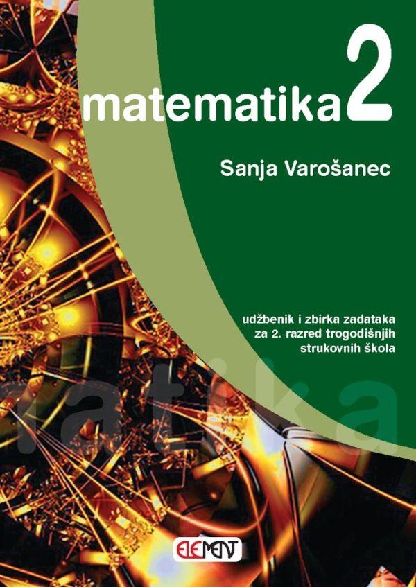 MATEMATIKA 2 : udžbenik i zbirka zadataka za 2. razred TROGODIŠNJIH strukovnih škola autora Sanja Varošanec