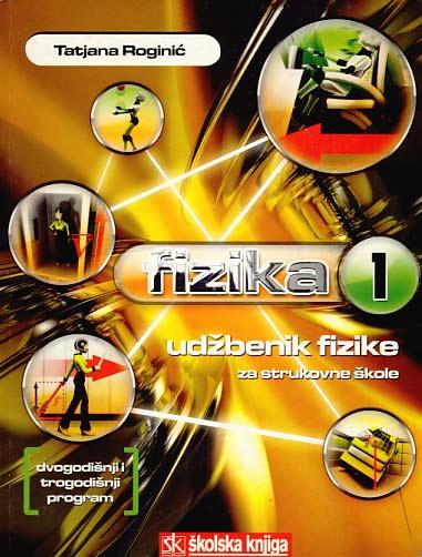 FIZIKA 1 : udžbenik fizike za strukovne škole (dvogodišnji trogodišnji program) autora tatjana roginić
