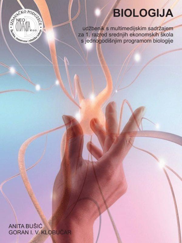 BIOLOGIJA : udžbenik iz biologije s multimedijskim sadržajem za 1. razred srednjih  EKONOMSKIH  škola s JEDNOGODIŠNIM programom biologije autora Anita Bušić, Goran I. V. Klobučar