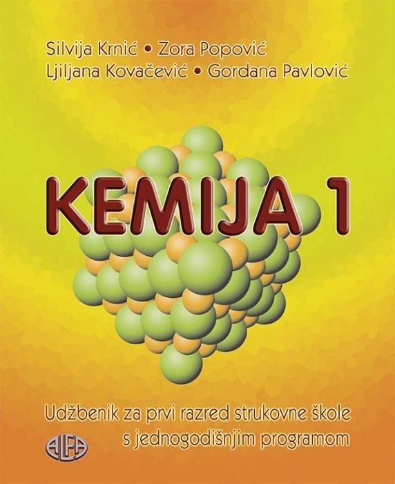 KEMIJA 1 : udžbenik za JEDNOGODIŠNJIM program kemije autora Ljiljana Kovačević, Silvija Krnić, Gordana Pavlović, Zora Popović