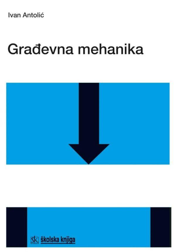 GRAĐEVNA MEHANIKA : udžbenik za srednje GRADITELJSKE škole autora Ivan Antolić