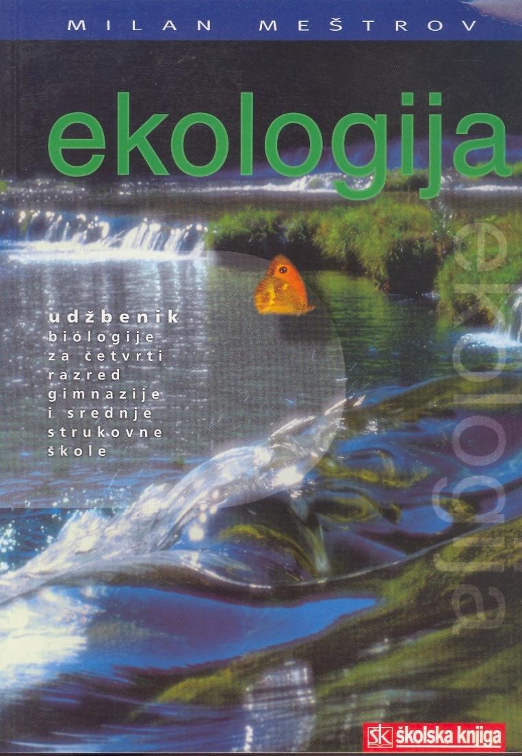 EKOLOGIJA : udžbenik biologije za 4. razred gimnazije i srednje strukovne škole ( staro izdanje ) autora Milan Meštrov