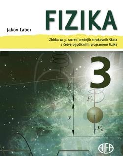 fizika  3: ZBIRKA zadataka za 3. razred srednjih strukovnih škola s ČETVEROGODIŠNJIM programom fizike autora Jakov Labor