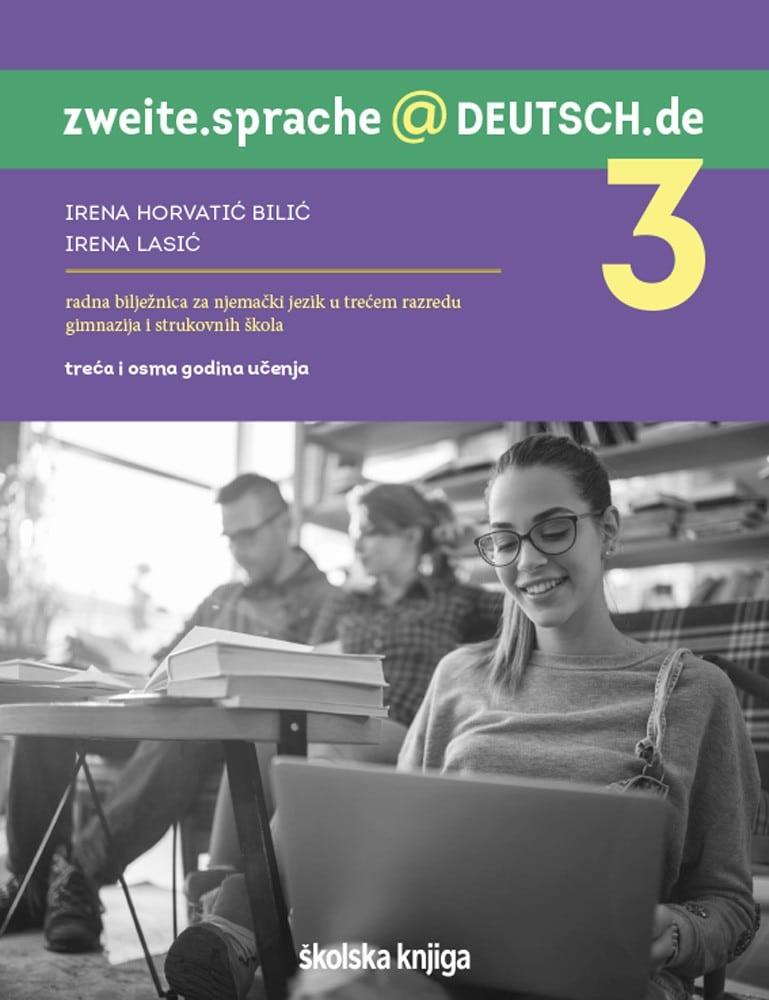ZWEITE.SPRACHE@DEUTSCH.DE 3 - radna bilježnica za njemački jezik u trećem razredu gimnazija i strukovnih škola, 3. i 8. godina učenja autora Irena Horvatić Bilić, Irena Lasić
