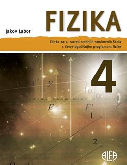 fizika 4 : ZBIRKA ZADATAKA za 4. razred srednjih strukovnih škola s četvrerogodišnjim programom fizike autora Jakov Labor