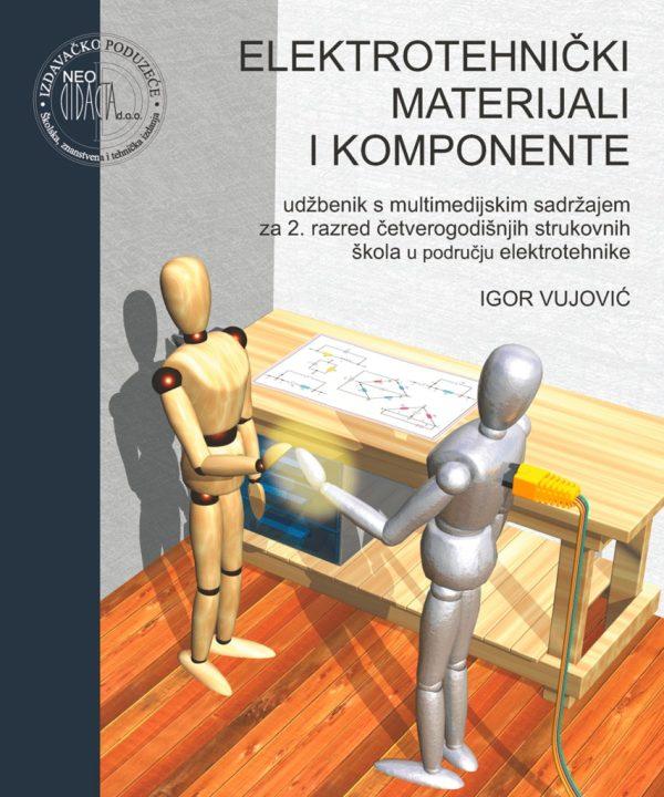 ELEKTROTEHNIČKI MATERIJALI I KOMPONENTE : udžbenik s multimedijskim sadržajem  za 2. razred ČETVEROGODIŠNJIM strukovnih škola autora Igor Vujović