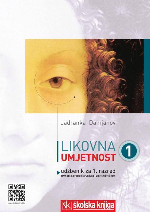 LIKOVNA UMJETNOST 1 : udžbenik za 1. razred gimnazija i umjetničkih škola autora Jadranka Damjanov