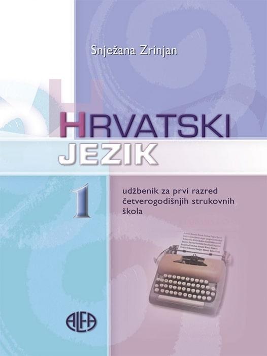 HRVATSKI JEZIK 1 : udžbenik za 1. razred srednjih strukovnih (4-godišnjih) škola autora Snježana Zrinjan