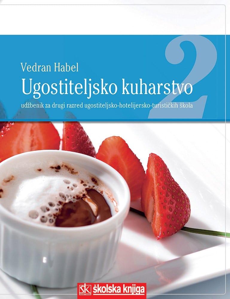 UGOSTITELJSKO KUHARSTVO 2 : udžbenik kuharstva za 2. razred srednje  UGOSTITELJSKO-HOTELIJERSKO-TURISTIČKE škole autora Vedran Habel