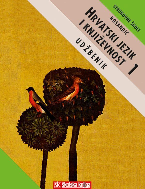 HRVATSKI JEZIK I KNJIŽEVNOST 1  : udžbenik za 1. razred ČETVEROGODIŠNJIH strukovnih tehničkih škola autora Dragutin Rosandić