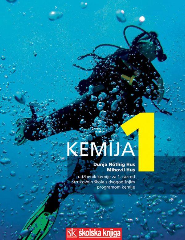 KEMIJA  1 : udžbenik kemije za 1. razred strukovnih škola s DVOGODIŠNJIM programom kemije autora Mihovil Hus, Dunja Nothig Hus