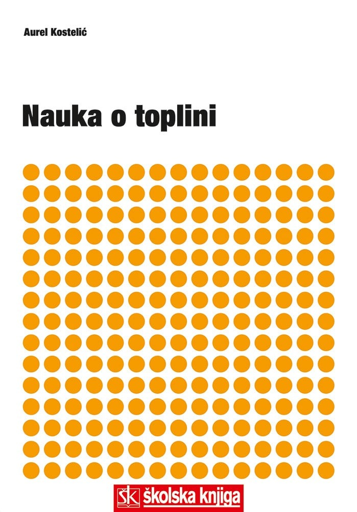 NAUKA O TOPLINI SA ZADACIMA : udžbenik za srednje strukovne škole; TABLICE I DIJAGRAMI : priručnik autora Aurel Kostelić