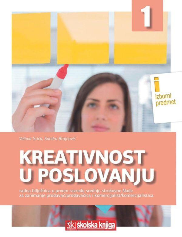 kreativnost u poslovanju : radna bilježnica u prvom razredu srednjih strukovnih škola za zanimanje prodavač/prodavačica i kom autora Velimir Srića, Sandra Brajnović