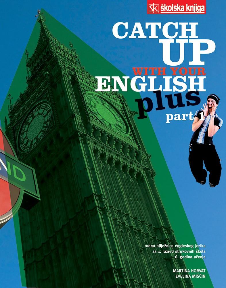 catch up with your english plus : radna bilježnica 1 iz engleskog jezika  za 1. razred strukovnih škola : 6. godina uče autora Martina Horvat,