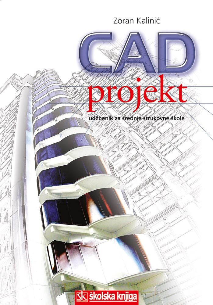 CAD I PROJEKT - AUTOCAD, MALA ŠKOLA CRTANJA: udžbenik za srednje strukovne škole autora Zoran Kalinić