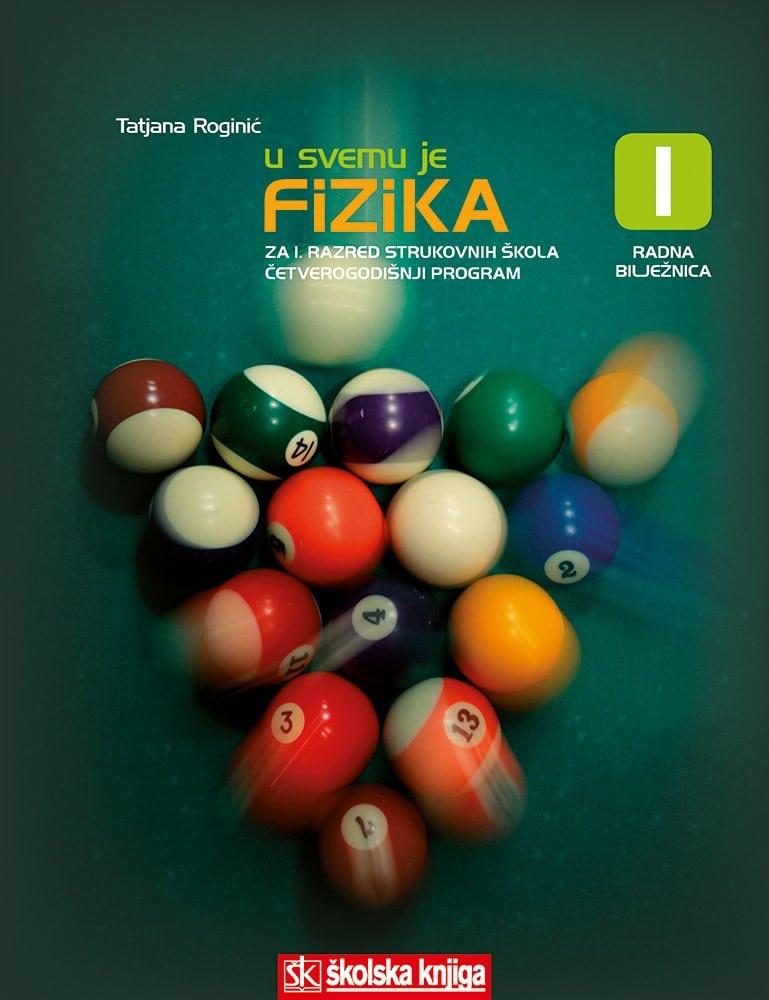 U SVEMU JE FIZIKA 1 : udžbenik iz fizike za 1. razred srednjih strukovnih škola sa ČETVEROGODIŠNJIM programom fizike autora Tatjana Roginić