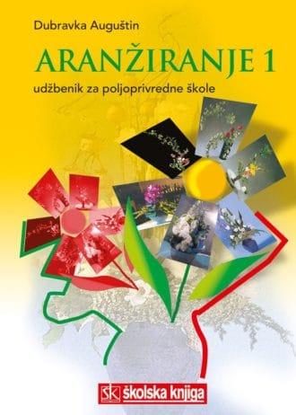 ARANŽIRANJE 1 : udžbenik za 1. i 2. razred POLJOPRIVREDNE škole autora Dubravka Auguštin