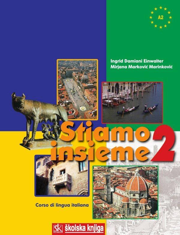 STIAMO INSIEME 2 : udžbenik talijanskog jezika za 2. razred srednje škole : 2. godina učenja  autora Ingrid Damiani Einwalter, Mirjana Marković Marinković