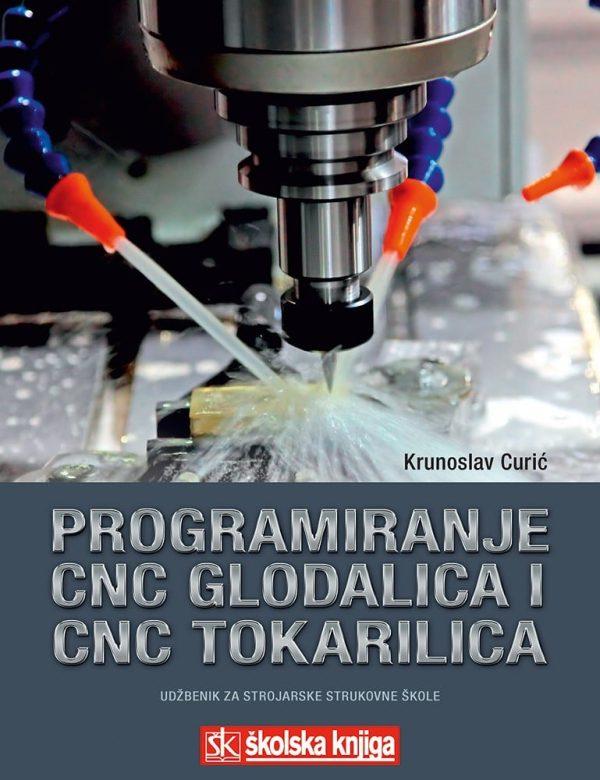 PROGRAMIRANJE CNC GLODALICA I CNC TOKARILICA ZA RADIONIČKE VJEŽBE I NOVE TEHNOLOGIJE : udžbenik za 2. i 3. razred srednjih st autora Krunoslav Curić