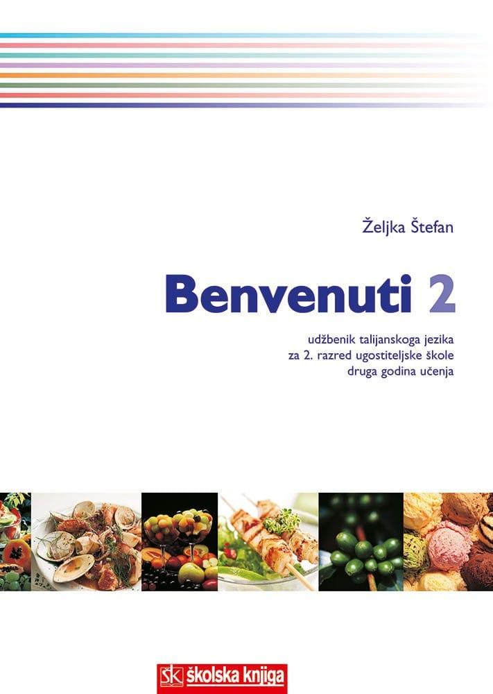 BENVENUTI 2 : udžbenik talijanskog jezika za 2. razred trogodišnjeg programa ugostiteljsko-turističkih škola : II. go autora Željka Štefan